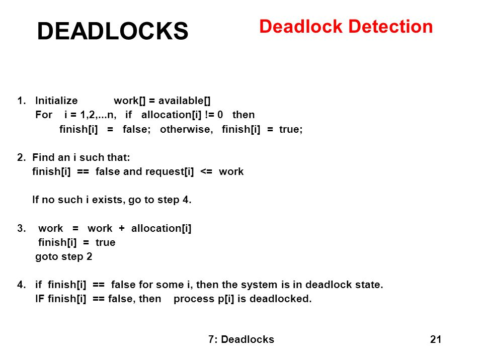 DEADLOCKS Deadlock Detection 1. Initialize work[] = available[]